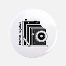 """Dont Be Negative 3.5"""" Button (100 pack)"""