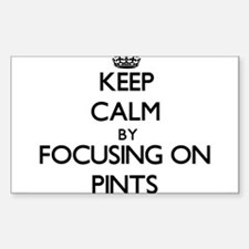Keep Calm by focusing on Pints Decal