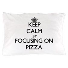 Keep Calm by focusing on Pizza Pillow Case