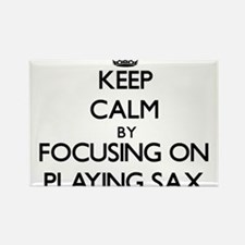 Keep Calm by focusing on Playing Sax Magnets