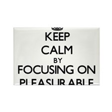 Keep Calm by focusing on Pleasurable Magnets