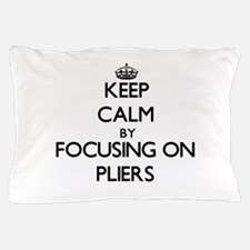 Keep Calm by focusing on Pliers Pillow Case