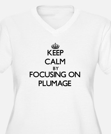 Keep Calm by focusing on Plumage Plus Size T-Shirt
