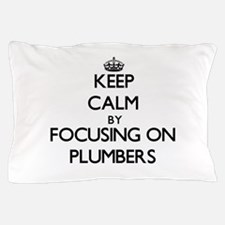 Keep Calm by focusing on Plumbers Pillow Case