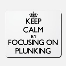 Keep Calm by focusing on Plunking Mousepad