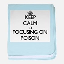 Keep Calm by focusing on Poison baby blanket