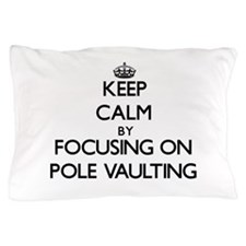 Keep Calm by focusing on Pole Vaulting Pillow Case