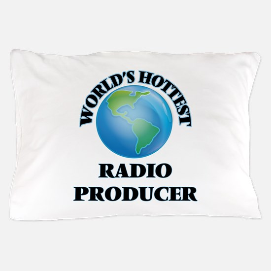 World's Hottest Radio Producer Pillow Case