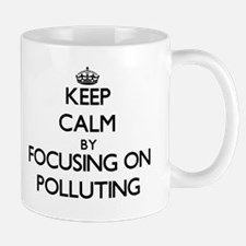 Keep Calm by focusing on Polluting Mugs