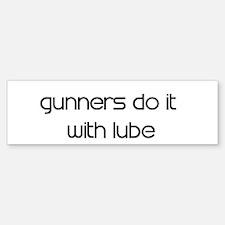 gunners do it with lube Bumper Bumper Bumper Sticker
