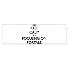 Keep Calm by focusing on Portals Bumper Bumper Sticker