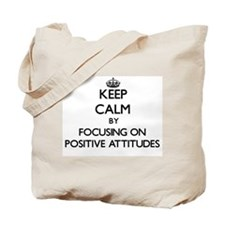 Keep Calm by focusing on Positive Attitud Tote Bag