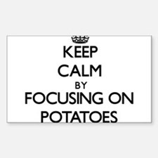 Keep Calm by focusing on Potatoes Decal