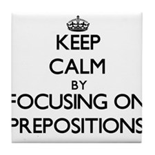 Keep Calm by focusing on Prepositions Tile Coaster