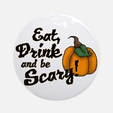 eat drink and be scary Ornament (Round)