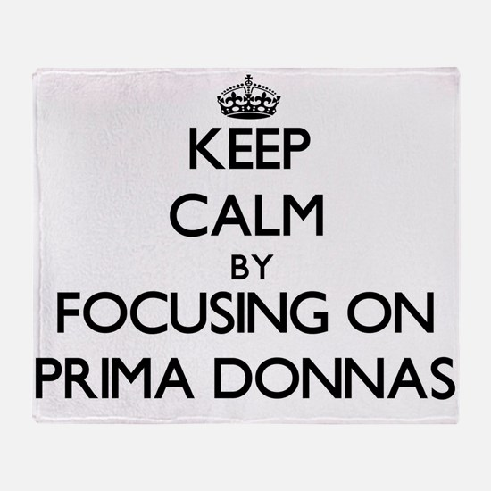 Keep Calm by focusing on Prima Donna Throw Blanket