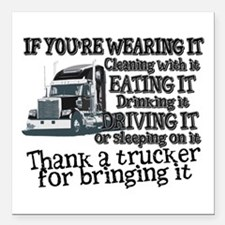 Thank A Trucker For Bringing It Square Car Magnet