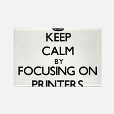 Keep Calm by focusing on Printers Magnets