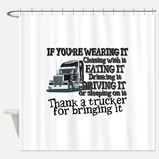 Thank A Trucker For Bringing It Shower Curtain