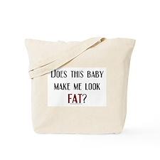 Baby Make Me Look Fat Tote Bag
