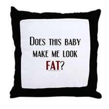 Baby Make Me Look Fat Throw Pillow