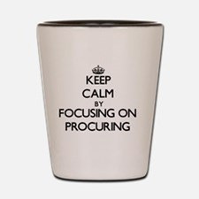 Keep Calm by focusing on Procuring Shot Glass