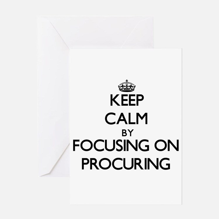 Keep Calm by focusing on Procuring Greeting Cards
