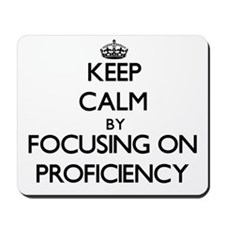 Keep Calm by focusing on Proficiency Mousepad