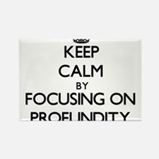 Keep Calm by focusing on Profundity Magnets