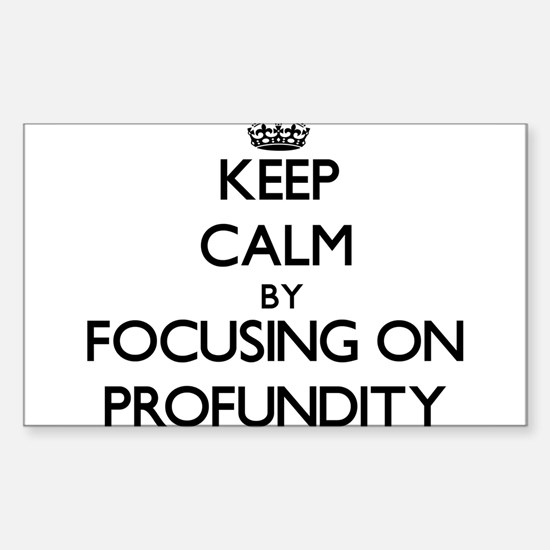 Keep Calm by focusing on Profundity Decal