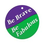 Be Brave, Be Fabulous (Yule Ornament)
