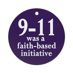 9/11 was a faith-based initiative Ornament