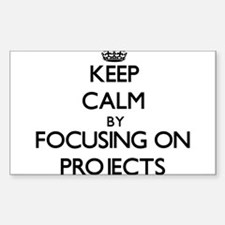 Keep Calm by focusing on Projects Decal