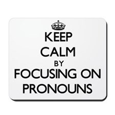 Keep Calm by focusing on Pronouns Mousepad
