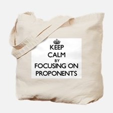 Keep Calm by focusing on Proponents Tote Bag