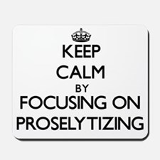Keep Calm by focusing on Proselytizing Mousepad