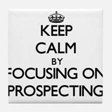 Keep Calm by focusing on Prospecting Tile Coaster