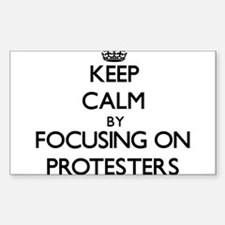 Keep Calm by focusing on Protesters Decal
