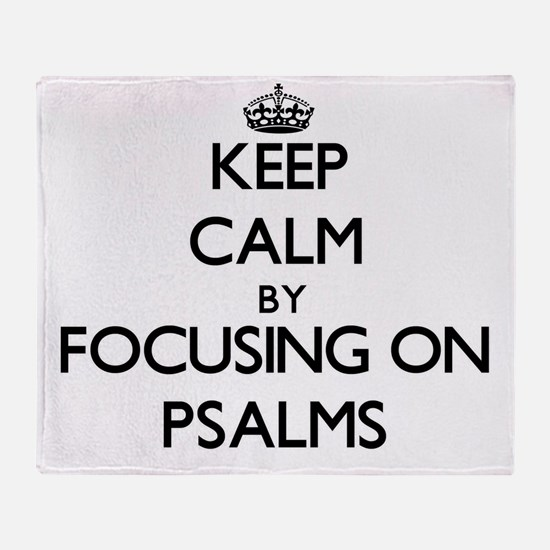 Keep Calm by focusing on Psalms Throw Blanket