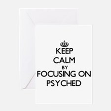 Keep Calm by focusing on Psyched Greeting Cards