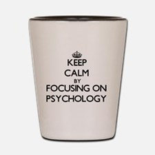 Keep Calm by focusing on Psychology Shot Glass
