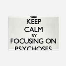 Keep Calm by focusing on Psychoses Magnets