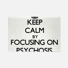 Keep Calm by focusing on Psychosis Magnets