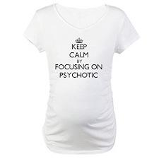 Keep Calm by focusing on Psychot Shirt
