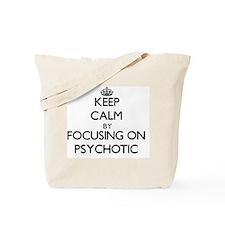 Keep Calm by focusing on Psychotic Tote Bag