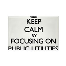 Keep Calm by focusing on Public Utilities Magnets