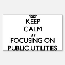 Keep Calm by focusing on Public Utilities Decal
