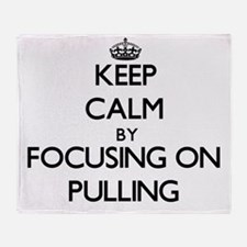 Keep Calm by focusing on Pulling Throw Blanket