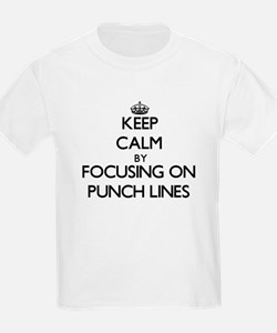 Keep Calm by focusing on Punch Lines T-Shirt