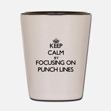 Keep Calm by focusing on Punch Lines Shot Glass